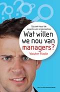 Wat willen we eigenlijk van managers?